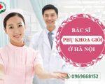 [TOP 10] Bác sĩ phụ khoa giỏi ở Hà Nội. Nhiều chị em lựa chọn
